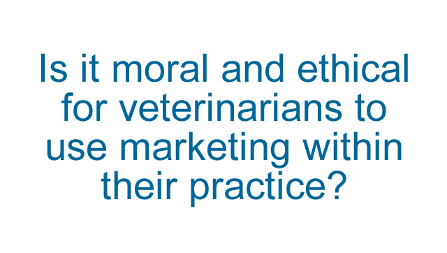 Is it ethical to use marketing within your veterinary practice?