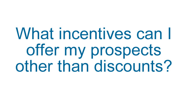 What incentives can I offer my prospects other than discounts?