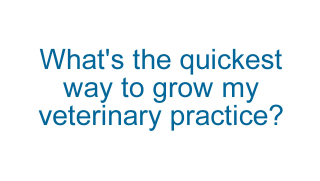 What's the quickest way to grow my practice?