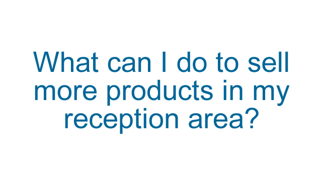 What can I do to sell more products in my reception area?