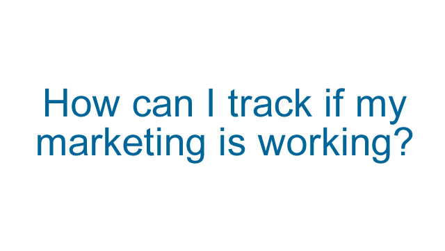 How can I track if my marketing is working?