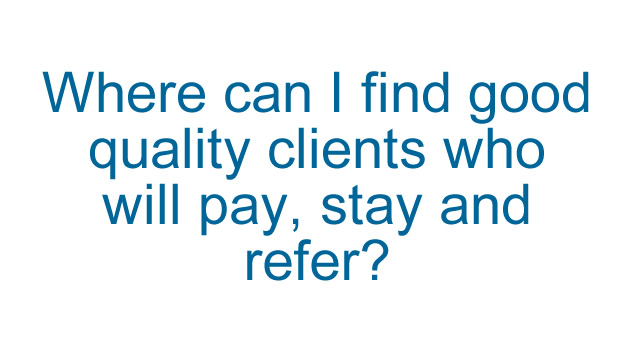 Where can I find good quality clients?