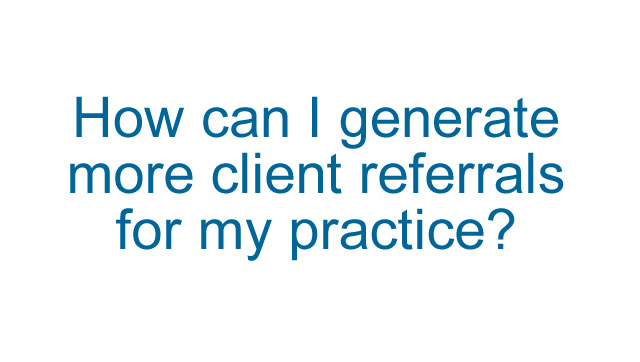 How can I generate more client referrals?