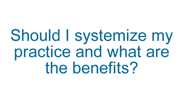 Should I systemize my veterinary practice?